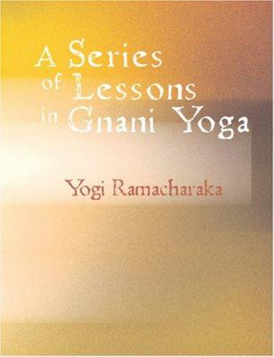 A Series of Lessons in Gnani Yoga 9781426471063