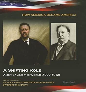 A Shifting Role: America and the World (1900-1912) 9781422224076