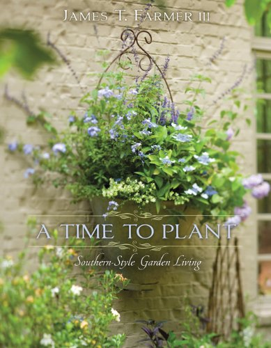 A Time to Plant: Southern-Style Garden Living 9781423623465