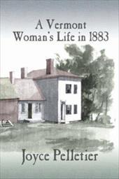A Vermont Woman's Life in 1883 - Pelletier, Joyce