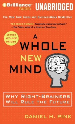 A Whole New Mind: Why Right-Brainers Will Rule the Future 9781423377009
