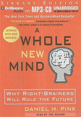 A Whole New Mind: Why Right-Brainers Will Rule the Future 9781423379102