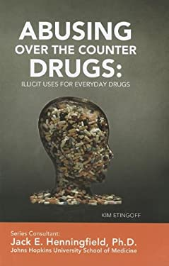 Abusing Over the Counter Drugs: Illicit Uses for Everyday Drugs 9781422224250