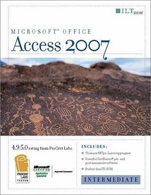 Access 2007: Intermediate + Certblaster & CBT, Student Manual with Data 9781423918066