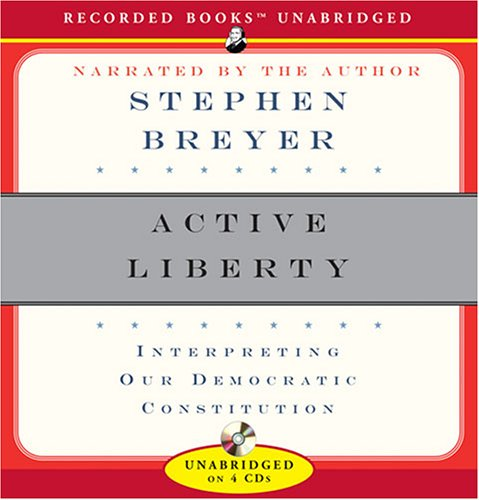 Active Liberty: Interpreting Our Democratic Constitution 9781428100039