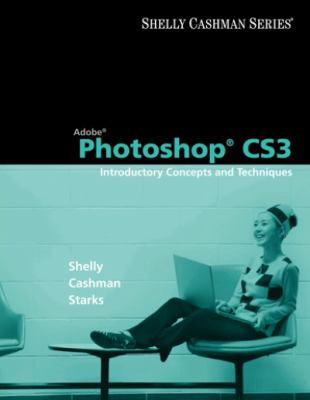 Adobe Photoshop CS3: Introductory Concepts and Techniques [With CDROM] 9781423912361