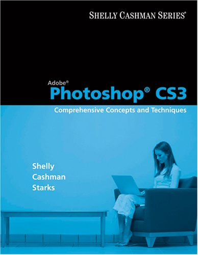 Adobe Photoshop CS3: Comprehensive Concepts and Techniques [With CDROM] 9781423912385