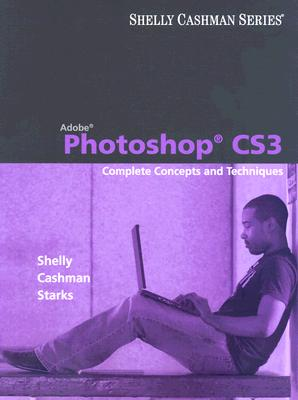 Adobe Photoshop Cs3: Complete Concepts and Techniques [With CDROM] 9781423912378