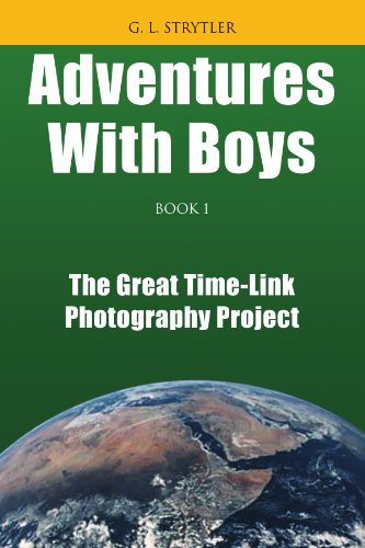 Adventures with Boys, Book 1: The Great Time-Link Photography Project 9781425756345