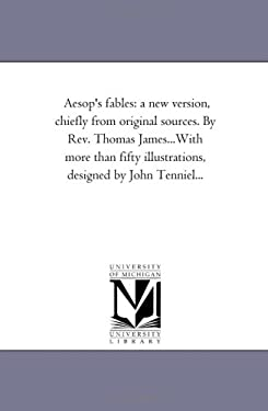 Aesop's Fables: A New Version, Chiefly from Original Sources. by REV. Thomas James...with More Than Fifty Illustrations, Designed by J 9781425518967
