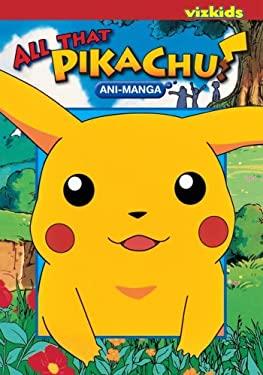 All That Pikachu!: Ani-Manga 9781421509273