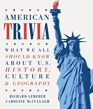 American Trivia: What We All Should Know about U.S. History, Culture & Geography 9781423622772