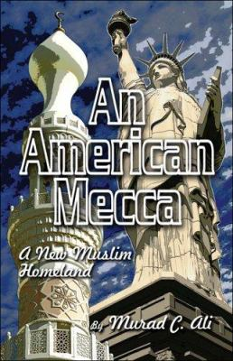 An American Mecca: A New Muslim Homeland 9781424109470