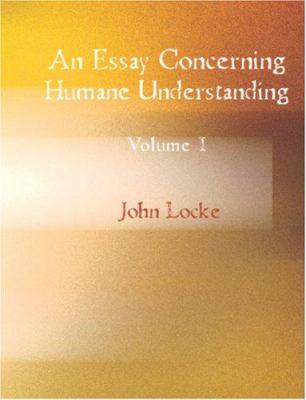 An Essay Concerning Humane Understanding Volume I 9781426443176