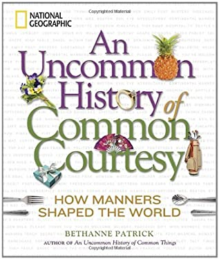 An Uncommon History of Common Courtesy: How Manners Shaped the World 9781426208133