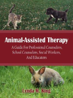 Animal-Assisted Therapy: A Guide for Professional Counselors, School Counselors, Social Workers, and Educators 9781420886627
