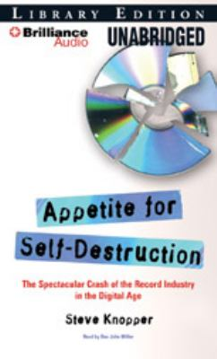 Appetite for Self-Destruction: The Spectacular Crash of the Record Industry in the Digital Age 9781423375197