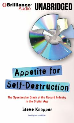 Appetite for Self-Destruction: The Spectacular Crash of the Record Industry in the Digital Age 9781423375203