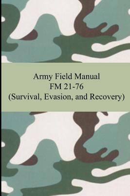 Army Field Manual FM 21-76 (Survival, Evasion, and Recovery 9781420928211