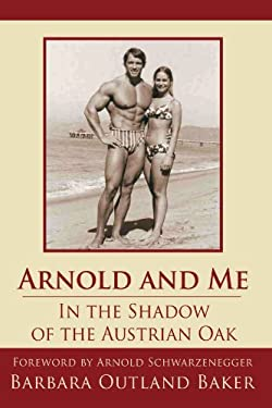 Arnold and Me: In the Shadow of the Austrian Oak 9781425952228
