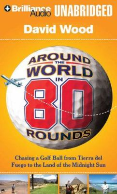 Around the World in 80 Rounds: Chasing a Golf Ball from Tierra del Fuego to the Land of the Midnight Sun 9781423350736