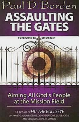 Assaulting the Gates: Aiming All God's People at the Mission Field 9781426702204