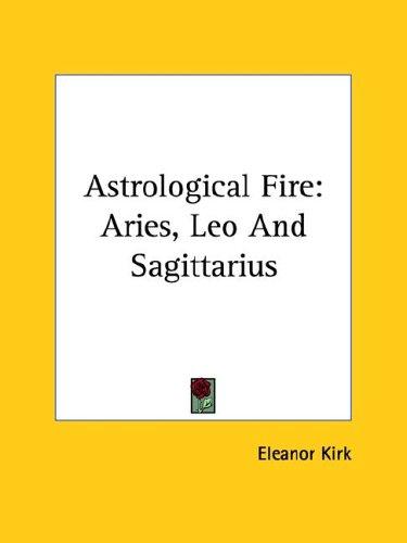 Astrological Fire: Aries, Leo and Sagittarius 9781425335557