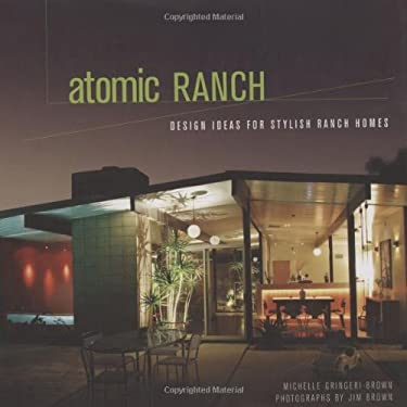 Atomic Ranch: Design Ideas for Stylish Ranch Homes 9781423600022