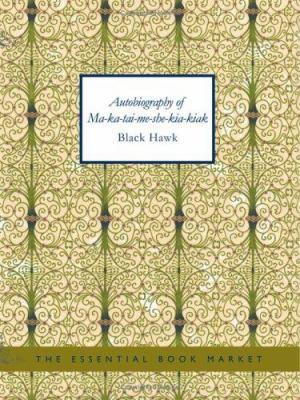 Autobiography of Ma-Ka-Tai-Me-She-Kia-Kiak 9781426468186