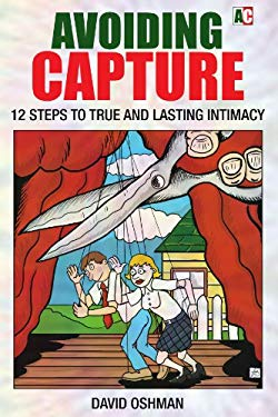 Avoiding Capture: 12 Steps to True and Lasting Intimacy 9781425745998