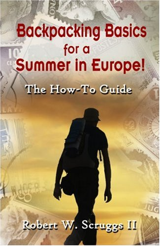 Backpacking Basics for a Summer in Europe!: The How-To Guide 9781424168705