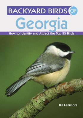 Backyard Birds of Georgia: How to Identify and Attract the Top 25 Birds 9781423605676