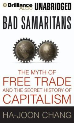 Bad Samaritans: The Myth of Free Trade and the Secret History of Capitalism 9781423346852