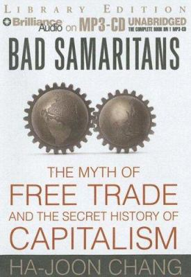Bad Samaritans: The Myth of Free Trade and the Secret History of Capitalism 9781423346869