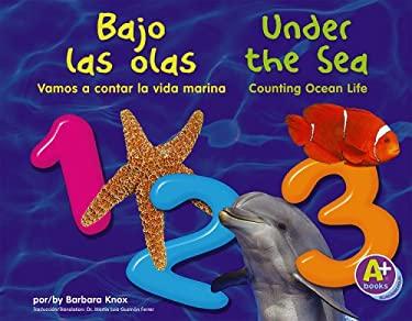 Bajo las Olas 1, 2, 3/Under The Sea 1, 2, 3: Vamos A Contar la Vida Marina/Counting Ocean Life 9781429611992