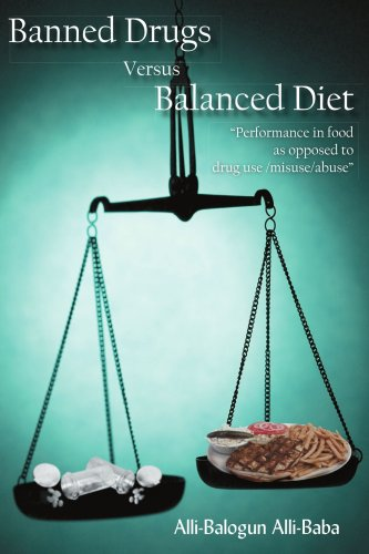 Banned Drugs Versus Balanced Diet: Performance in Food as Opposed to Drug Use/Misuse/Abuse 9781420886948