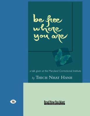 Be Free Where You Are: A Talk Given at the Maryland Correctional Institute (Easyread Large Edition) 9781427086747