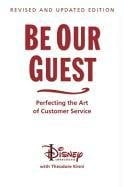 Be Our Guest: Perfecting the Art of Customer Service 9781423145844