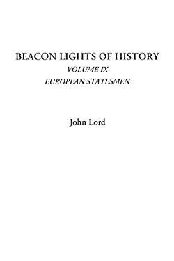 Beacon Lights of History, Volume IX: European Statesmen 9781428004573