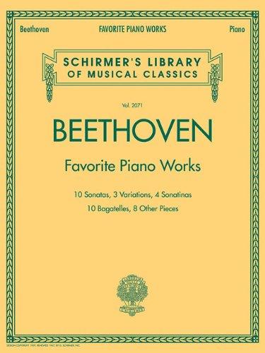 Ludvig Van Beethoven: Favorite Piano Works: 10 Sonatas, 3 Variations, 4 Sonatinas, 10 Bagatelles, 8 Other Pieces 9781423431299