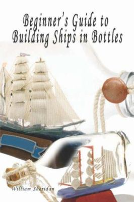 Beginner's Guide to Building Ships in Bottles 9781424175970