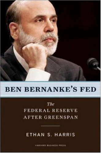 Ben Bernanke's Fed: The Federal Reserve After Greenspan 9781422125847