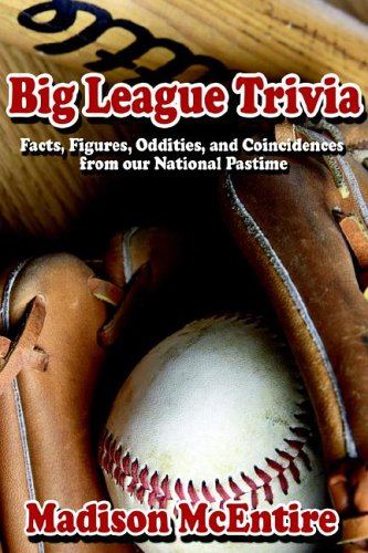 Big League Trivia: Facts, Figures, Oddities, and Coincidences from Our National Pastime 9781425912925