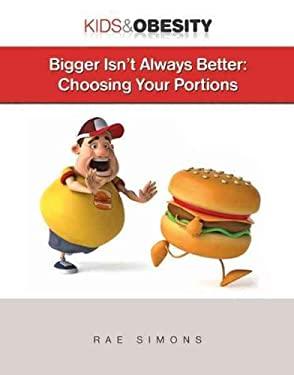 Bigger Isn't Always Better: Choosing Your Portions 9781422217061