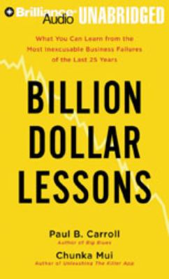 Billion Dollar Lessons: What You Can Learn from the Most Inexcusable Business Failures of the Last 25 Years 9781423370789