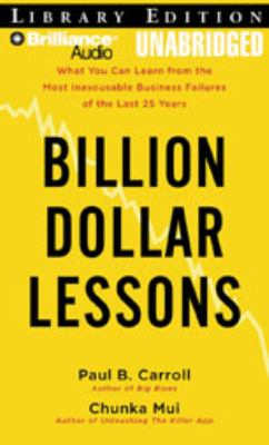 Billion Dollar Lessons: What You Can Learn from the Most Inexcusable Business Failures of the Last 25 Years 9781423370796