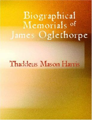 Biographical Memorials of James Oglethorpe 9781426443442