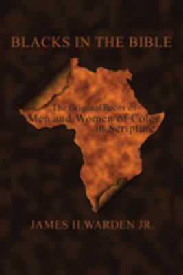Blacks in the Bible: The Original Roots of Men and Women of Color in Scripture 9781420899214