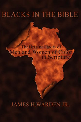 Blacks in the Bible: The Original Roots of Men and Women of Color in Scripture 9781420899221