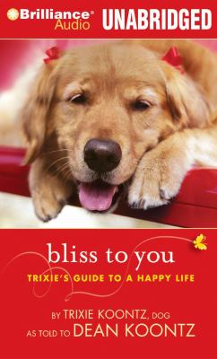 Bliss to You: Trixie's Guide to a Happy Life 9781423375081